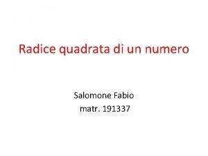 Radice quadrata di un numero Salomone Fabio matr