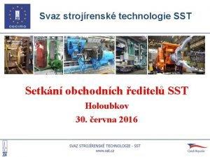 Svaz strojrensk technologie SST Setkn obchodnch editel SST