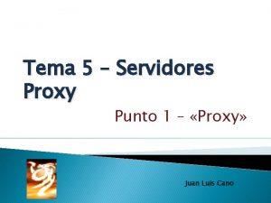 Tema 5 Servidores Proxy Punto 1 Proxy Juan