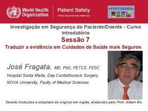 Investigao em Segurana do PacienteDoente Curso Introdutrio Sesso