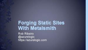 Forging Static Sites With Metalsmith Rob Ribeiro azurelogic