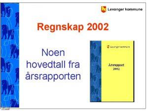 Regnskap 2002 Noen hovedtall fra rsrapporten Kort sammendrag