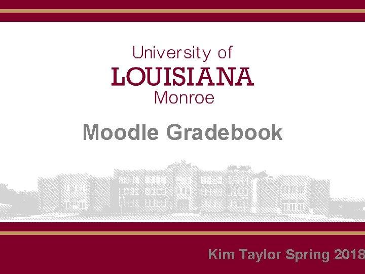 Moodle Gradebook Kim Taylor Spring 2018 Moodle Gradebook