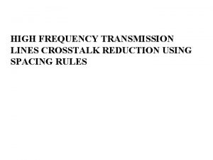 HIGH FREQUENCY TRANSMISSION LINES CROSSTALK REDUCTION USING SPACING