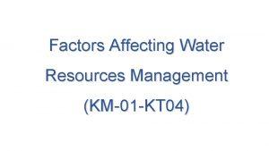 Factors Affecting Water Resources Management KM01 KT 04