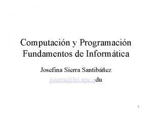 Computacin y Programacin Fundamentos de Informtica Josefina Sierra