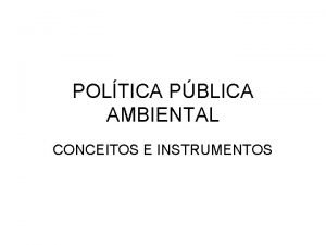 POLTICA PBLICA AMBIENTAL CONCEITOS E INSTRUMENTOS Poltica Ambiental