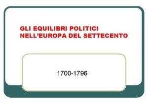 GLI EQUILIBRI POLITICI NELLEUROPA DEL SETTECENTO 1700 1796