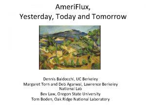 Ameri Flux Yesterday Today and Tomorrow Dennis Baldocchi