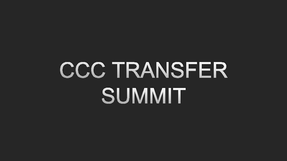 CCC TRANSFER SUMMIT CCC TRANSFER SUMMIT IN ATTENDANCE