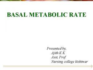 BASAL METABOLIC RATE Presented by Ajith K K