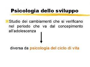 Psicologia dello sviluppo z Studio dei cambiamenti che