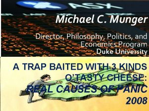 Michael C Munger Director Philosophy Politics and Economics
