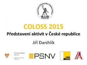 COLOSS 2015 Pedstaven aktivit v esk republice Ji