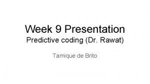 Week 9 Presentation Predictive coding Dr Rawat Tamique
