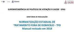 SUPERINTENDNCIA DE POLTICAS DE ATENO SADE SPAS DIRETORIA