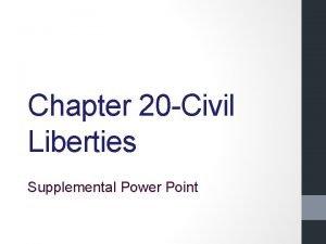 Chapter 20 Civil Liberties Supplemental Power Point Due