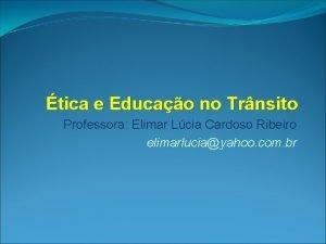 tica e Educao no Trnsito Professora Elimar Lcia
