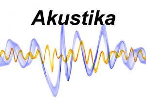 Akustika Vznik zvuku Zvuk vznik kmitanm hmoty ktor