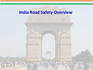 India Road Safety Overview Outline India Road Safety