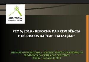 PEC 62019 REFORMA DA PREVIDNCIA E OS RISCOS