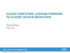 CLOUD COMPUTING LOOKING FORWARD TO CLOUDY DAYS IN