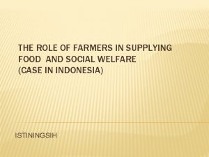 THE ROLE OF FARMERS IN SUPPLYING FOOD AND