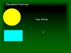 Equivalent Fractions One Whole 1 Equivalent Fractions Cut