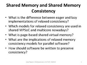 Shared Memory and Shared Memory Consistency What is