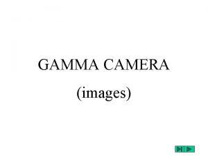 GAMMA CAMERA images Les caractristiques des images Les