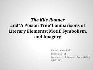 The Kite Runner andA Poison TreeComparisons of Literary