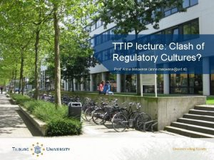 TTIP lecture Clash of Regulatory Cultures Prof Anne