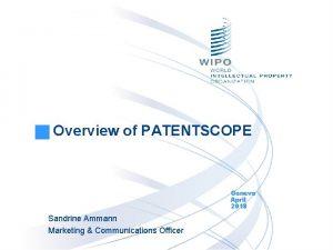 Overview of PATENTSCOPE Geneva April 2018 Sandrine Ammann