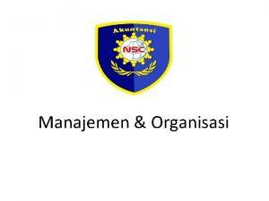 Manajemen Organisasi TUJUAN PEMBELAJARAN BAB INI Mahasiswa dapat