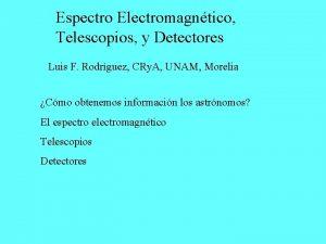 Espectro Electromagntico Telescopios y Detectores Luis F Rodrguez