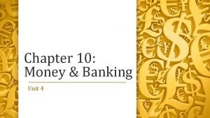 Chapter 10 Money Banking Unit 4 Unit 4