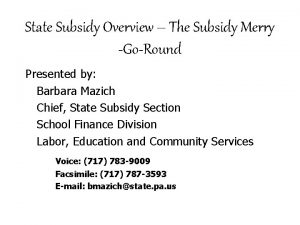 State Subsidy Overview The Subsidy Merry GoRound Presented