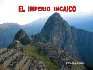 ANTIGEDAD La cultura incaica se desarroll desde el