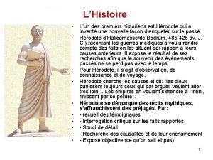 LHistoire Lun des premiers historiens est Hrodote qui