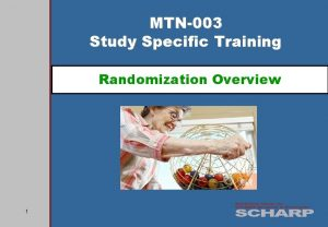 MTN003 Study Specific Training Randomization Overview 1 Why