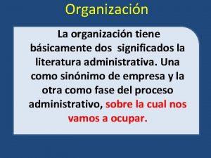 Organizacin La organizacin tiene bsicamente dos significados la
