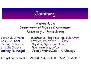 Jamming Andrea J Liu Department of Physics Astronomy