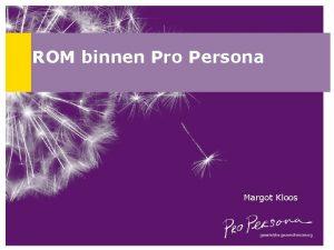 ROM binnen Pro Persona Margot Kloos ROM gaat