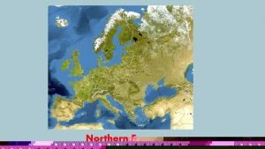 Northern Europe Physical geography of Northern Europe is