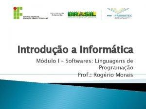 Introduo a Informtica Mdulo I Softwares Linguagens de
