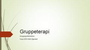 Gruppeterapi Gruppepoliklinikken Voss DPS NKS Bjrkeli Gruppeterapi er