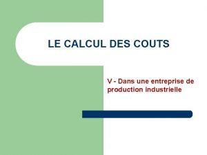 LE CALCUL DES COUTS V Dans une entreprise