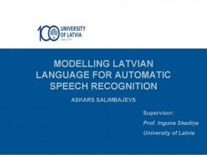 MODELLING LATVIAN LANGUAGE FOR AUTOMATIC SPEECH RECOGNITION ASKARS