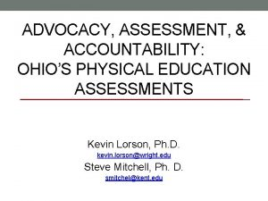ADVOCACY ASSESSMENT ACCOUNTABILITY OHIOS PHYSICAL EDUCATION ASSESSMENTS Kevin
