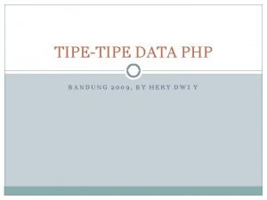 TIPETIPE DATA PHP BANDUNG 2009 BY HERY DWI
